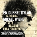 En dubbel Dylan på svenska/Mikael Wiehe