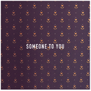 Someone to You/Roses & Revolutions