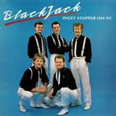 Inget kan stoppa oss nu/BlackJack
