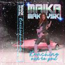 Reaching Out to You/Maika Makovski