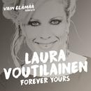 Forever Yours (Vain elämää kausi 6)/Laura Voutilainen