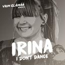 I Don't Dance (Vain elämää kausi 6)/Irina