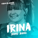 Bang Bang (Vain elämää kausi 6)/Irina