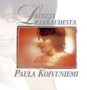 Lauluja rakkaudesta/Paula Koivuniemi