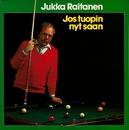 Jos tuopin nyt saan/Jukka Raitanen