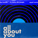 All About You (feat. Foster The People) [Equal Remix]/The Knocks