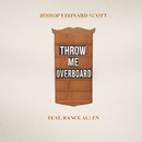 Throw Me Overboard (feat. Rance Allen)/Bishop Leonard Scott