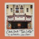 Too Late (feat. Wiz Khalifa & Lukas Graham)/Cash Cash