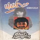 Wah Dosen Kucluk/Doel Sumbang