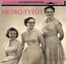 Unohtumattomat/Metro-Tytöt