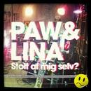 Stolt Af Mig Selv?/Paw&Lina