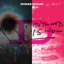 All You Need Is Now/Duran Duran