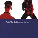 Love You Like I Do/Rob n Raz
