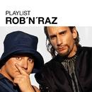 Playlist: Rob n Raz/Rob n Raz