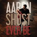 Ever Be/Aaron Shust