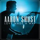 Love Made a Way (Live)/Aaron Shust