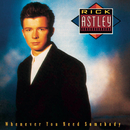 Whenever You Need Somebody/Rick Astley