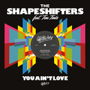 You Ain't Love (feat. Teni Tinks)/The Shapeshifters