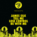 Tell Me / Lose Control / Be With Me/James Silk