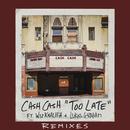 Too Late (feat. Wiz Khalifa & Lukas Graham) [Riggi & Piros Remix]/Cash Cash