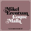 A un minuto de ti (feat. Coque Malla)/Mikel Erentxun