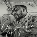 You Made A Fool Of Me/Anthony Hamilton