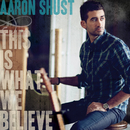 This Is What We Believe (Deluxe Edition)/Aaron Shust
