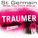 What You Think About (Traumer Re-Jammed)/St Germain
