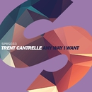 Any Way I Want/Trent Cantrelle