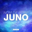 Juno/Nom De Strip