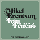 De espaldas a mí (feat. Ivan Ferreiro)/Mikel Erentxun