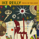 Trick Of The Light/Ike Reilly