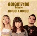 GO!GO!7188 Tribute - GO!GO! A GO!GO!/中村 中