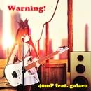 Warning!/40mP feat.ギャラ子