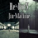 Re≒BorN【DIGITAL EDITION】/Jin-Machine