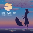 HERE WITH ME/森川美穂