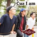 Cuz I am/Na$Ka