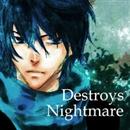 Destroys Nightmare/めんでぇP