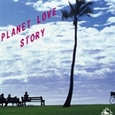 PLANET LOVE STORY/PLANET LOVE