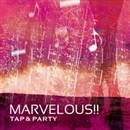 marvelous!!/TAP & PARTY