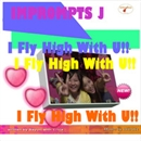I FLY HIGH WITH U!!/IMPROMPTS J