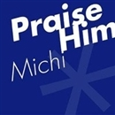 Praise Him/Michi