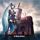 Liberator ~解放者~/いーえるP @ TinySymphony