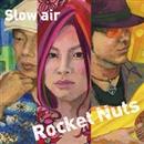 ロケットナッツ/Slow air