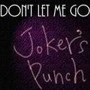 don't let me go/joker's punch