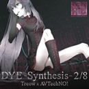 DYE -Synthesis- 2/8/AVTechNO!