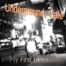 My First Destination/Underground Cafe