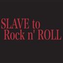 SLAVE to ROCKn` ROLL/SLAVE TO ROCKN` ROLL