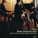 Dream around the clock/ROCKIN'ICHIRO&BOOGIE WOOGIE SWING BOYS