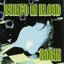 BURIED IN BLOOD/ROBIN